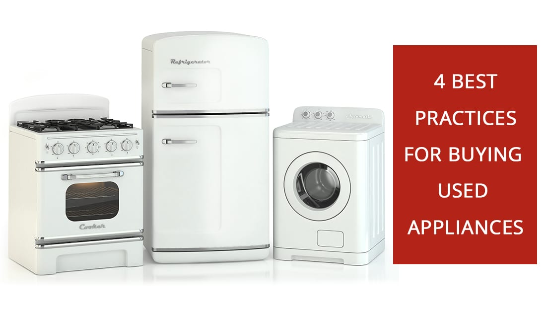 4 Best Practices for Buying Used Appliances