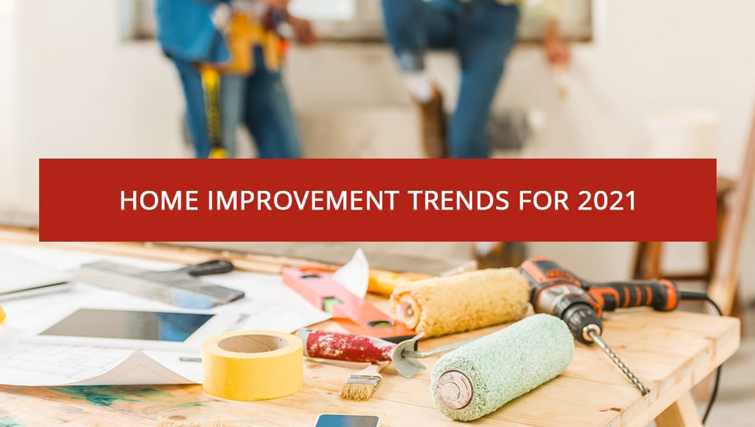 HOME IMPROVEMENT TRENDS FOR 2021